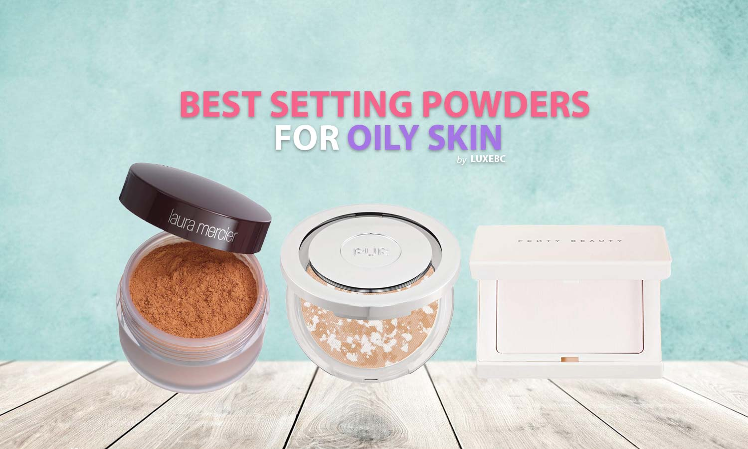 Top rated setting powders for oily skin